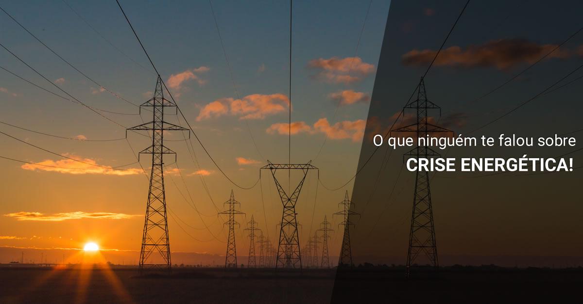 O que ninguém te falou sobre crise energética