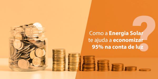 energia solar te ajuda a economizar 95% na conta de luz
